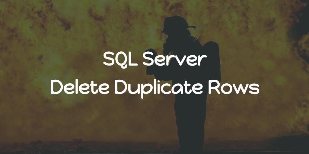 SQL Server - Delete Duplicate Rows
