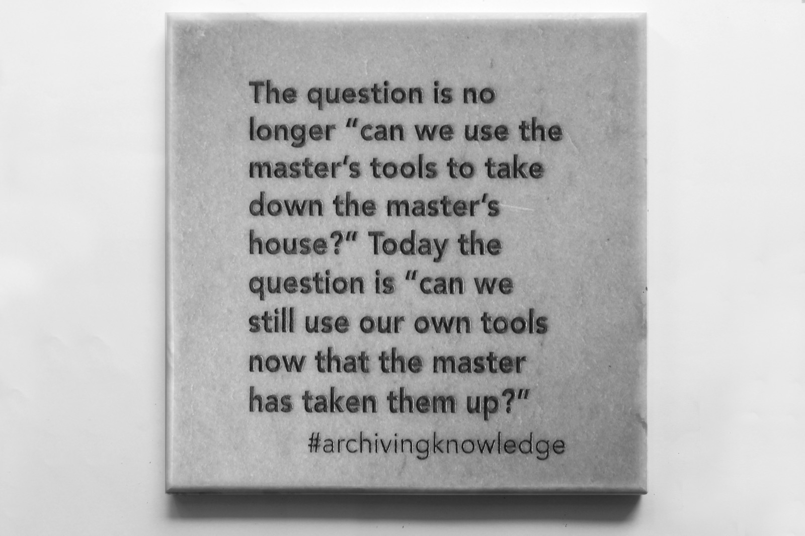 The question is no longer 'Can We use the master's tools to take down the master's house?' Today the question is 'Can we still use our own tools now that the master has taken them up?', From the series: Archiving Knowledge, hand engraved marble, 2018