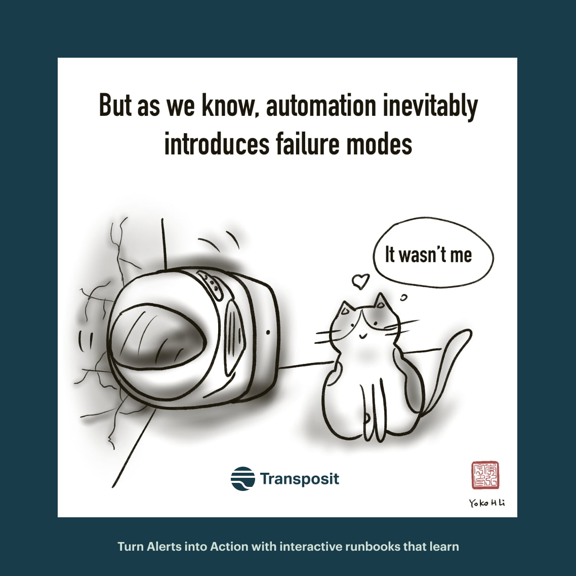 """But as we know, automation inevitably introduces failure modes. Cat saying, """"It wasn't me,"""" next to broken litter box."""