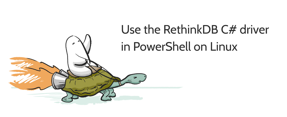 Use the RethinkDB C# driver in PowerShell on Linux - RethinkDB