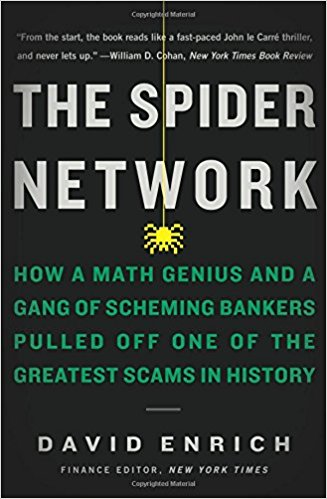 The Spider Network: The Wild Story of a Math Genius, a Gang of Backstabbing Bankers, and One of the Greatest Scams in Financial History Book by David Enrich