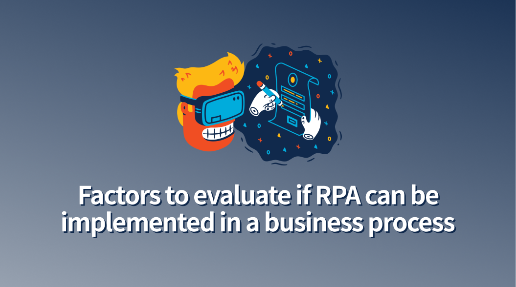 Factors to evaluate if RPA can be implemented in a business process