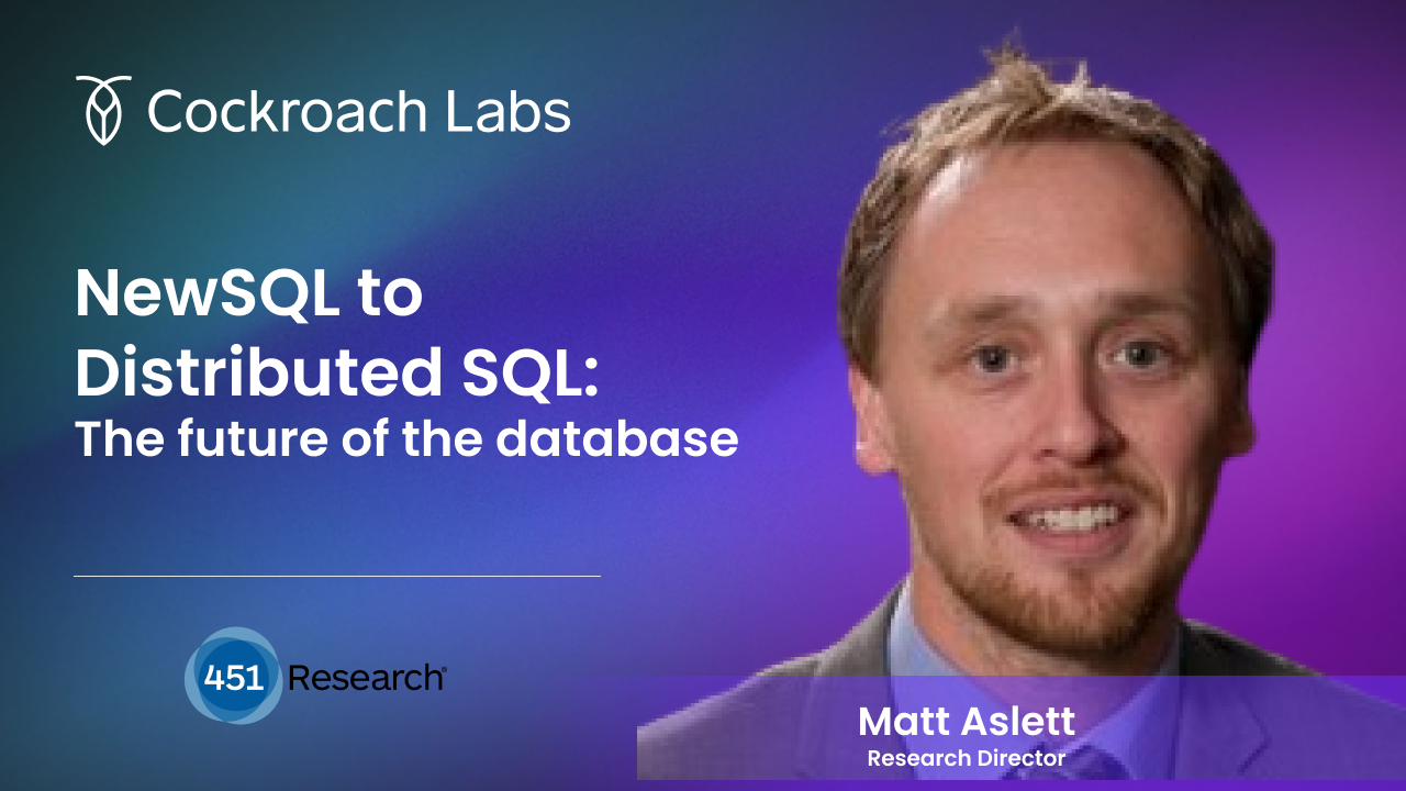 NewSQL to Distributed SQL: the future of the database with Matt Aslett