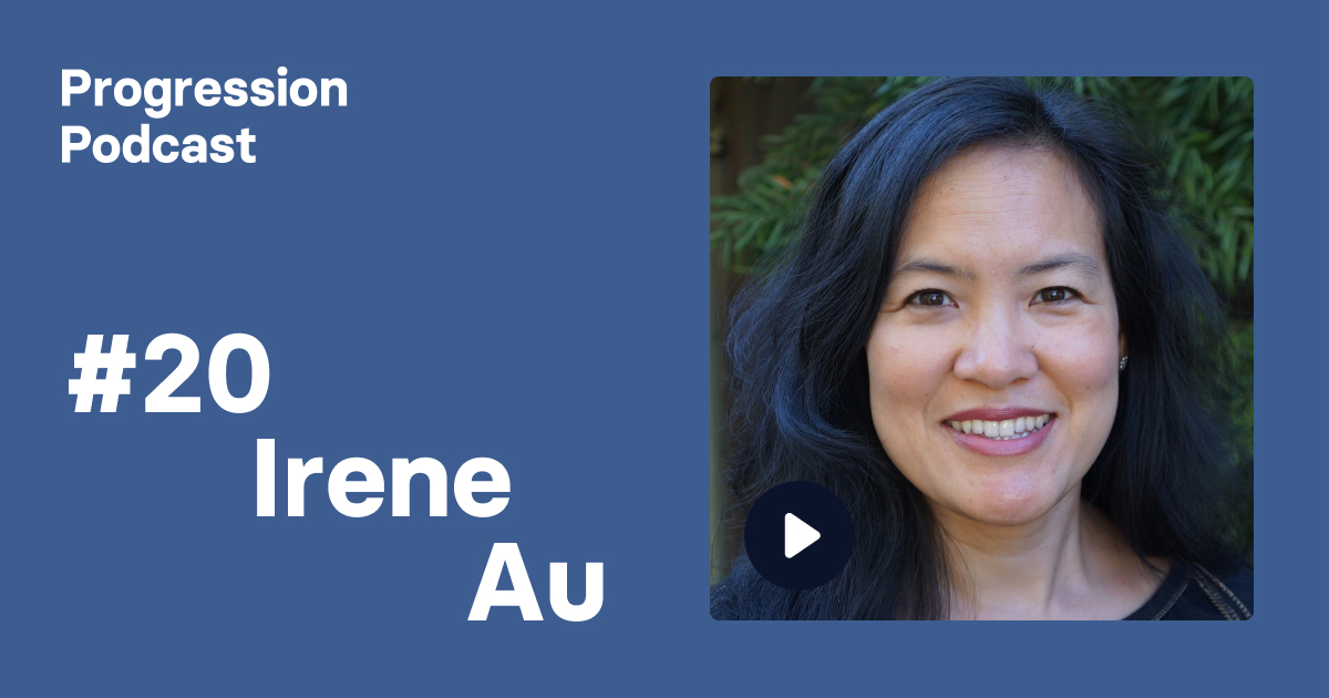 Podcast #20: Irene Au (Khosla Ventures, Google) on scaling design teams and practices, scaling yourself and finding your why