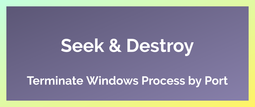 Seek & Destroy: Windows Processes by Port