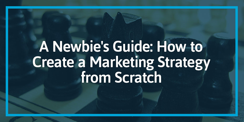 FEATURED_A-Newbie's-Guide--How-to-Create-a-Marketing-Strategy-from-Scratch