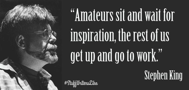 wp content uploads 2014 08 Stephen King Amateurs sit wait inspiration rest us get up go work