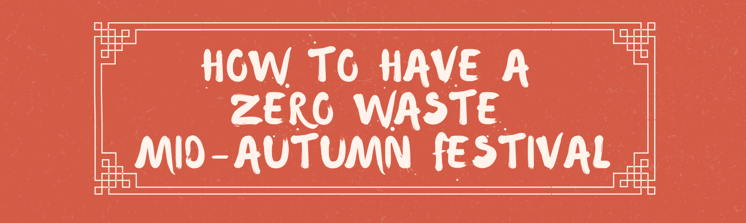 how to have a zero waste mid-autumn festival