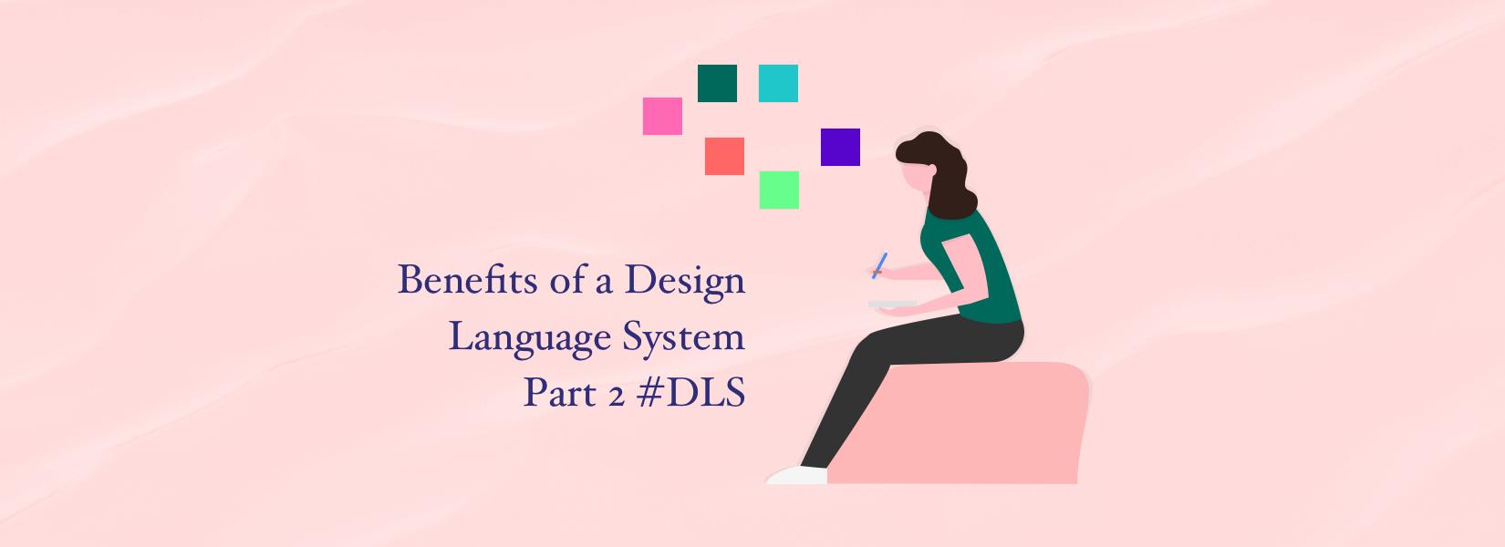 Benefits of a Design Language System Part 2 #DLS