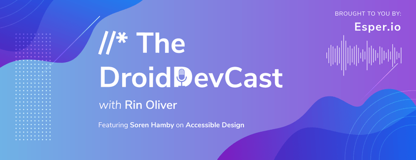 The DroidDev Cast: Why Accessible Design is Universal