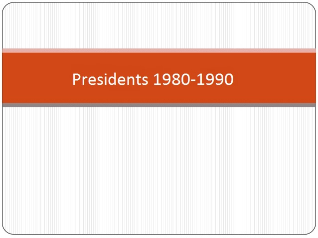 Click to view information of presidents of year 1980-1990