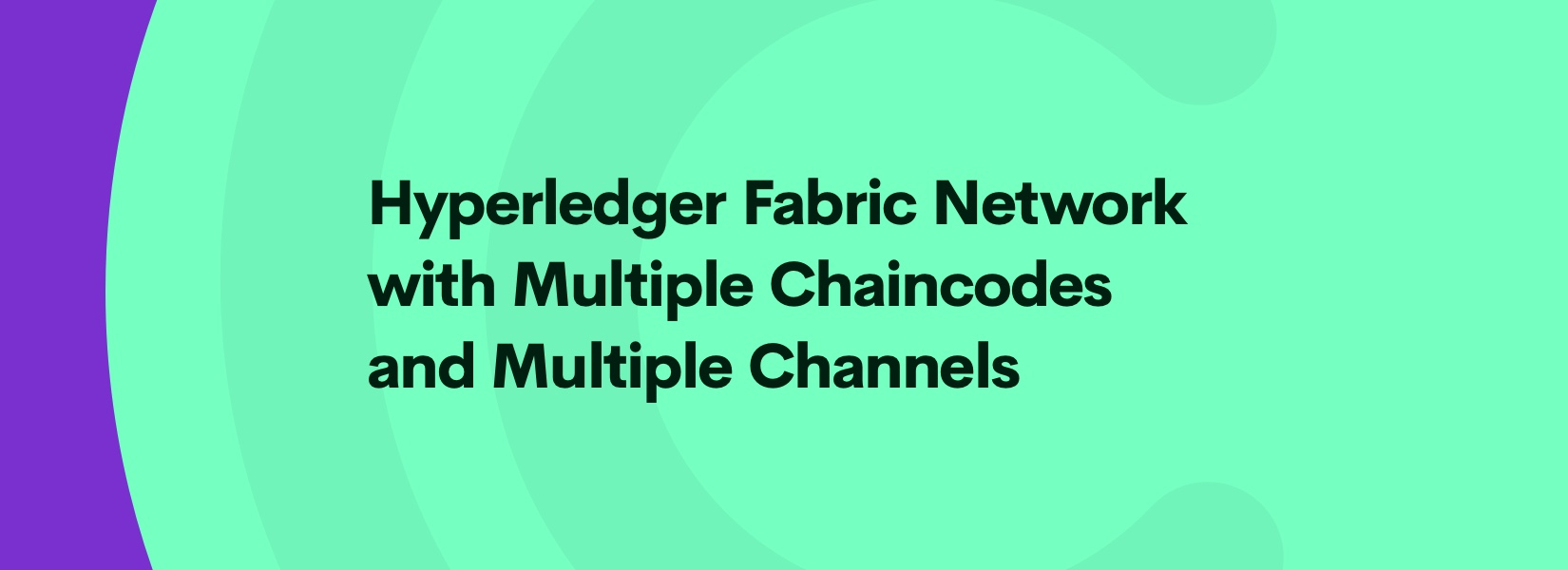 Setting up a Hyperledger Fabric Network with Multiple Chaincodes and Multiple Channels