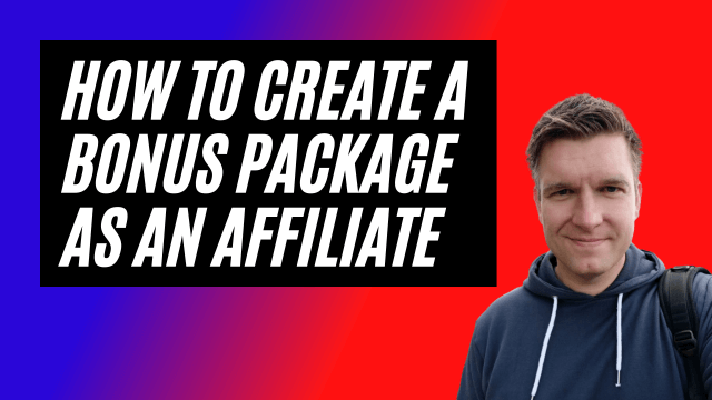 How To Create A Bonus Package As An Affiliate Marketer