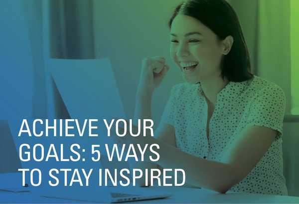 Achieve Your Dream: 5 Ways to Stay Inspired