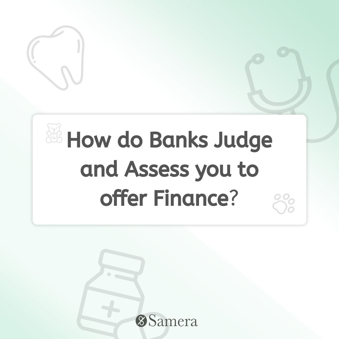 How do Banks Judge and Assess you to offer Finance?