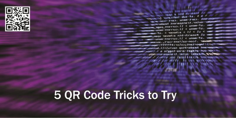 5 QR Code Tricks to Try…