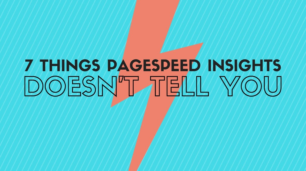 7 Things Google PageSpeed Insights Doesn't Tell You