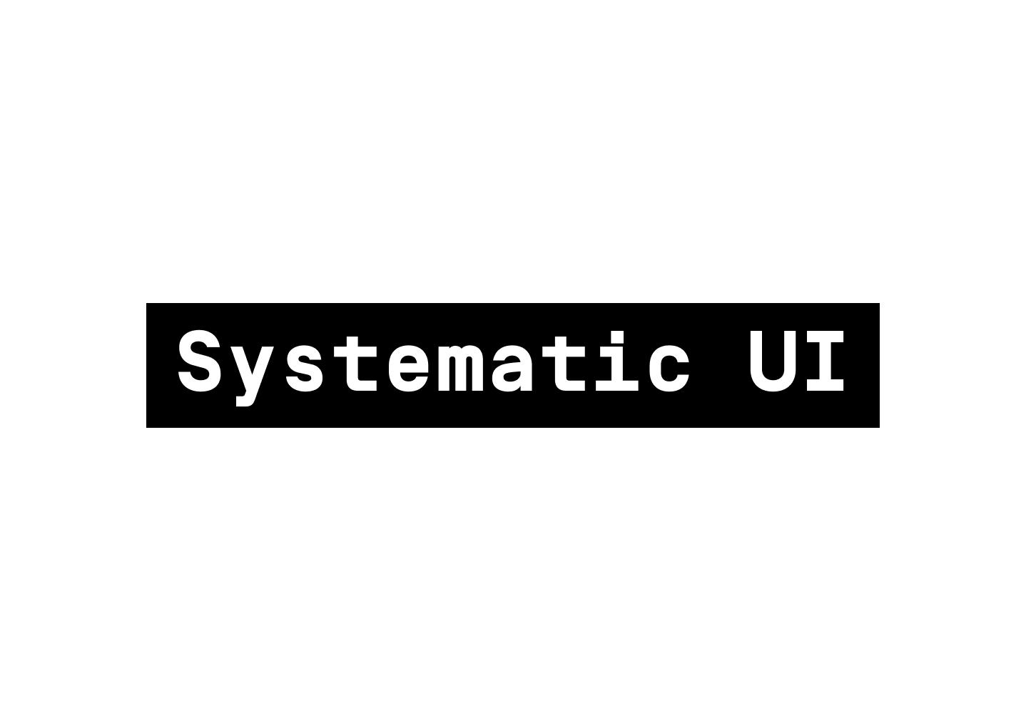 Systematic UI design