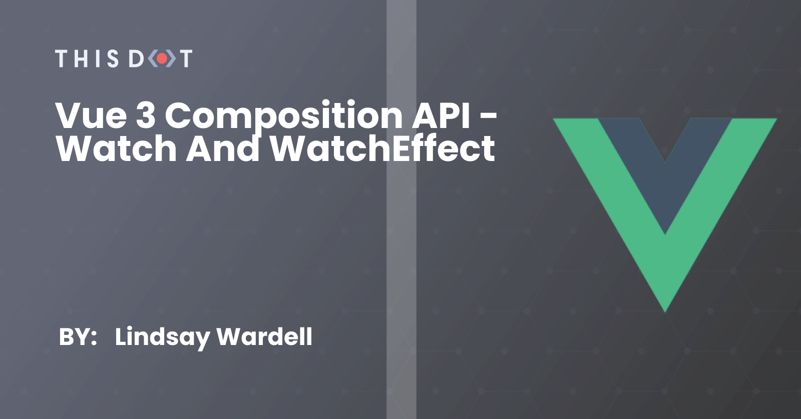 Vue 3 Composition API - watch and watchEffect