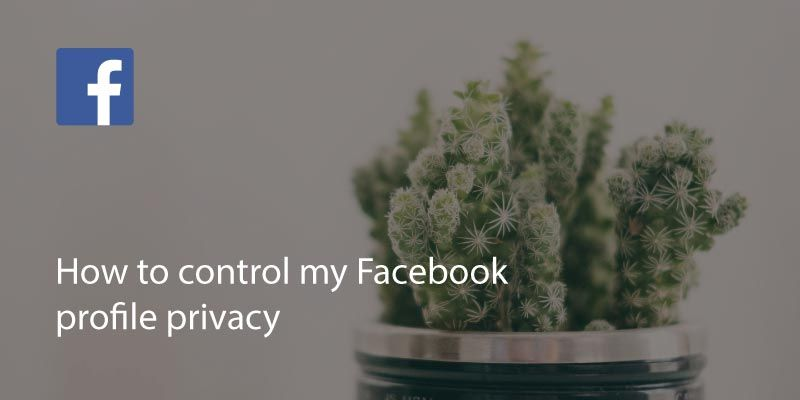 How to Control My Facebook Profile Privacy