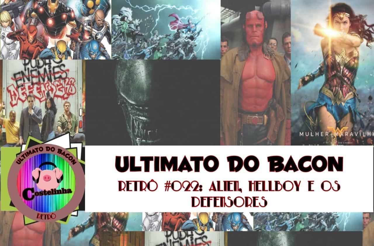 Hellboy, Mulher-Maravilha, Defensores, Alien: Covenant