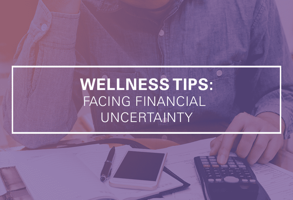 Wellness Tips: Facing Financial Uncertainty