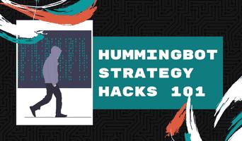 Hummingbot Strategy Hacks 101