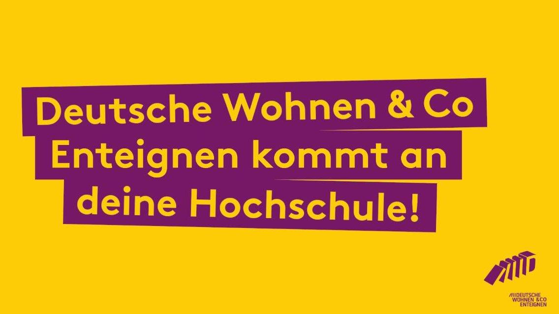 Yellow and Purple banner from DWE with the text: Deutsche Wohnen & Co, Enteignen kommt an deine Hoschule!