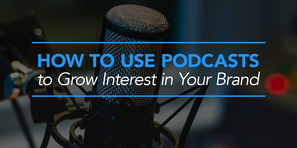 FEATURED_How-to-Use-Podcasts-to-Grow-Interest-in-Your-Brand-