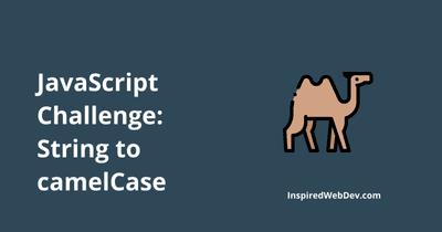 JS Challenge 6: Convert string to camel case