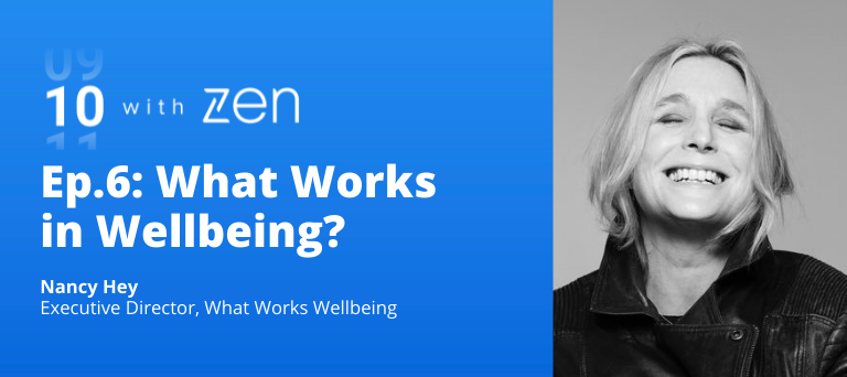 What Works in Wellbeing?: 10 with Zen Ep. 6