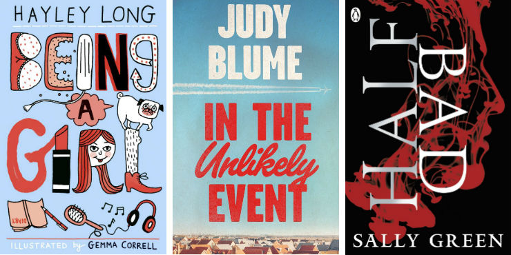 Being a girl by Hayley Long, In the unlikely event by Judy Blume and Half bad by Sally Green