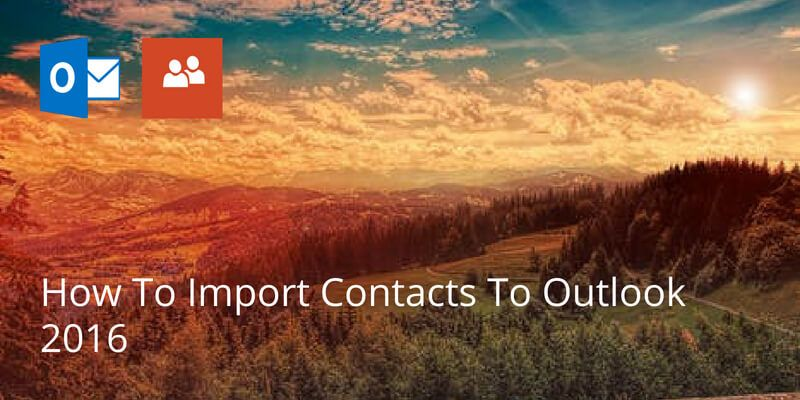 How To Import Contacts To Outlook 2016