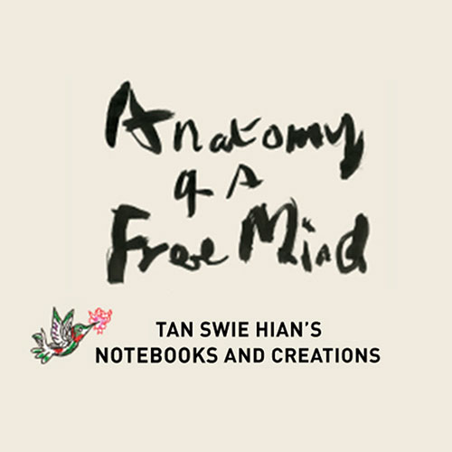 Anatomy of a Free Mind: Tan Swie Hian's Notebooks and Creations