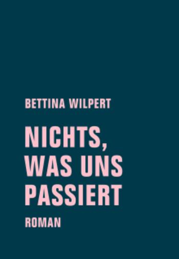 Kurz & Knackig: <br> Nichts, was uns passiert von Bettina Wilpert