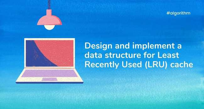 Design and implement a data structure for Least Recently Used (LRU) cache