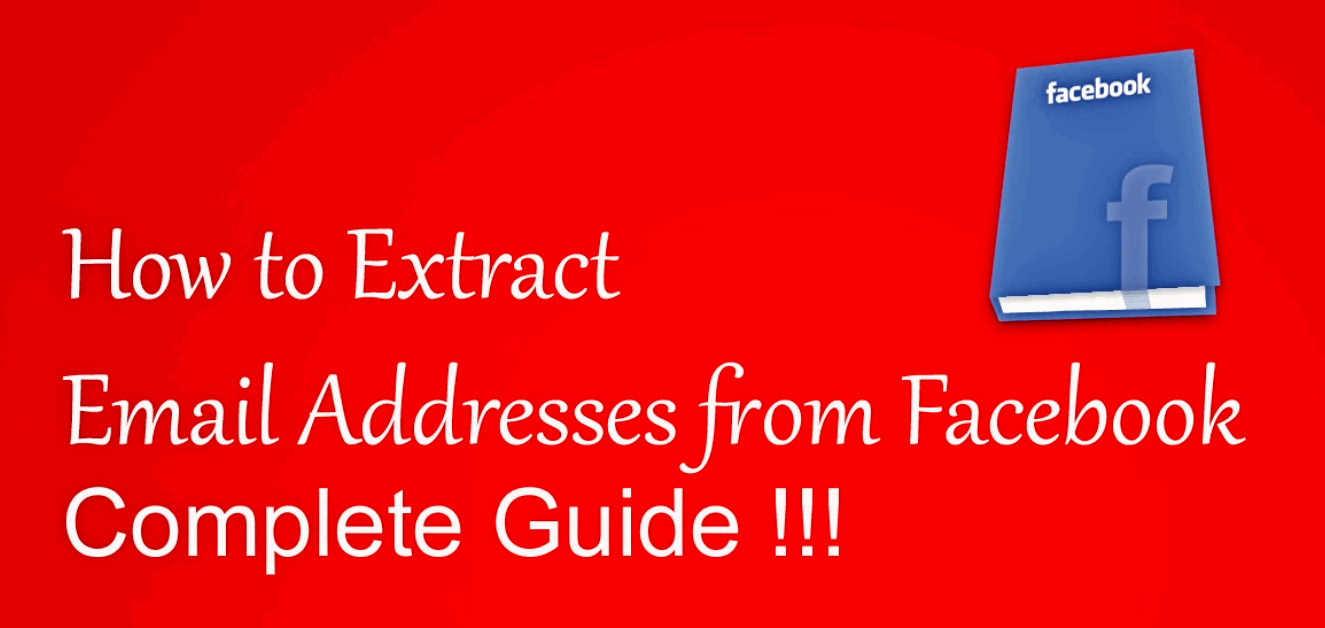 What Is The Best Way To Extract Email Addresses From Facebook?