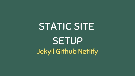 A Static site setup with Jekyll, Github, and Netlify