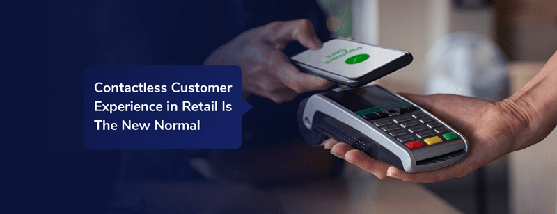 Contactless is the New Normal for Post-COVID Retail Customers