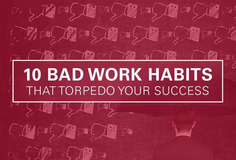 10 Bad Habits That Can Torpedo Your Career