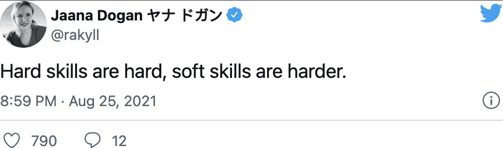 "Jaana Dogan ヤナ ドガン (@rakyll) on Twitter: ""Hard skills are hard, soft skills are harder."""