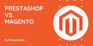 PrestaShop vs. Magento – 2021 Comparison