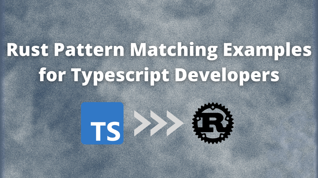 Cover Image for Rust Pattern Matching Examples for Typescript Developers