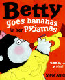 Betty goes bananas in her pyjamas by Steve Antony