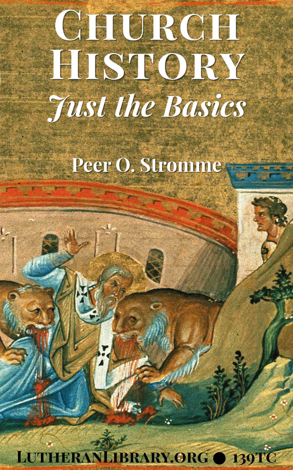 Church History - Just the Basics by Peer Olsen Stromme