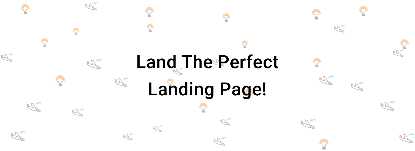 Land the perfect landing page.
