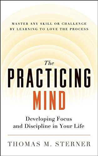 The Practicing Mind: Developing Focus and Discipline in Your Life Cover