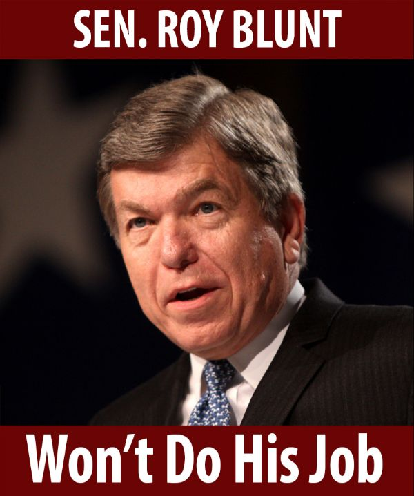 Senator Blunt won't do his job!