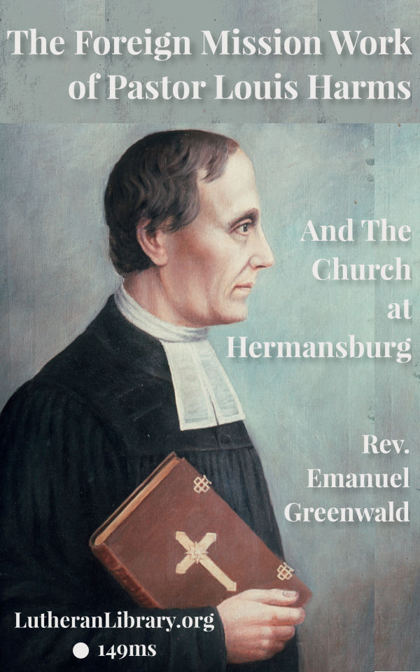 The Foreign Mission Work of Pastor Louis Harms and the Church at Hermansburg by Emanuel Greenwald