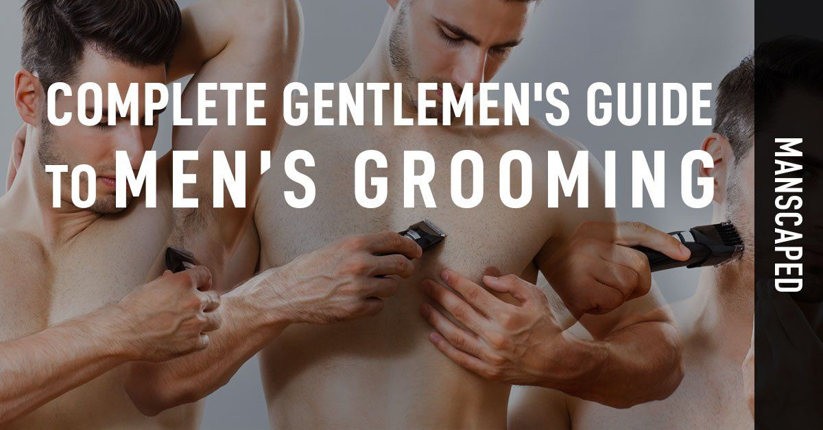 Complete Gentlemen's Guide to Men's Grooming